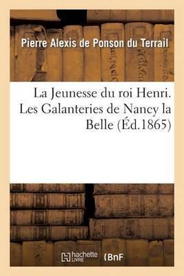 La Jeunesse Du Roi Henri. Les Galanteries de Nancy La Belle