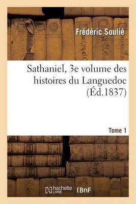 Sathaniel, Tome 1, 3e Volume Des Romans Historiques Du Languedoc