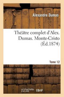 Theatre Complet D'Alex. Dumas. Tome 12 Monte-Cristo