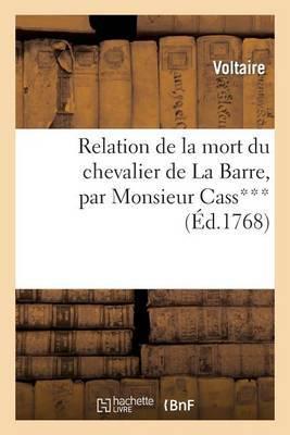 Relation de La Mort Du Chevalier de La Barre, Par Monsieur Cass***, Avocat Au Conseil Du Roi