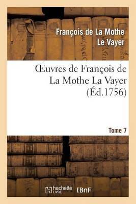 Oeuvres de Francois de La Mothe La Vayer.Tome 7, Partie 2