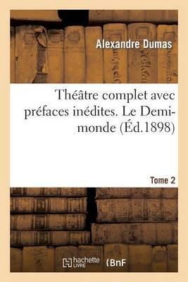 Theatre Complet Avec Prefaces Inedites. T. 2 Le Demi-Monde