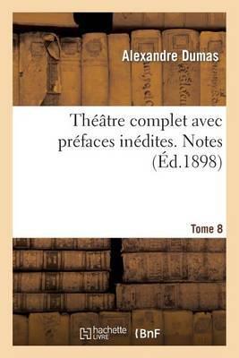 Theatre Complet Avec Prefaces Inedites. T. 8 Notes