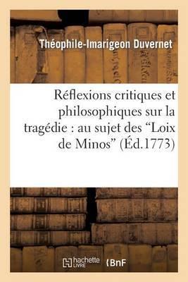 Reflexions Critiques Et Philosophiques Sur La Tragedie: Au Sujet Des Loix de Minos