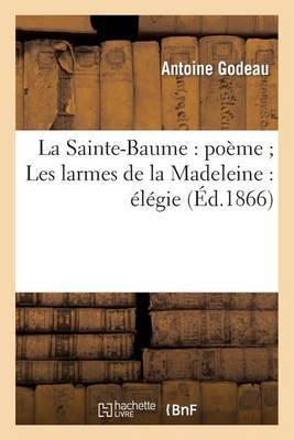 La Sainte-Baume: Poeme; Les Larmes de La Madeleine: Elegie