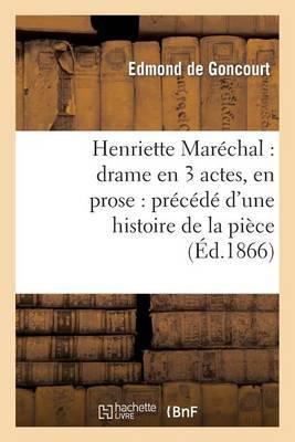 Henriette Marechal: Drame En 3 Actes, En Prose: Precede D'Une Histoire de La Piece