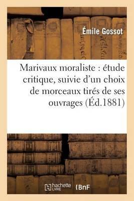 Marivaux Moraliste: Etude Critique, Suivie D'Un Choix de Morceaux Tires de Ses Ouvrages