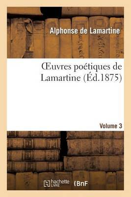 Oeuvres Poetiques de Lamartine. Volume 3