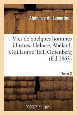 Vies de Quelques Hommes Illustres. Tome 2. Heloise, Abelard, Guillaume Tell, Gutenberg