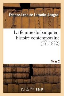 La Femme Du Banquier: Histoire Contemporaine. Tome 2