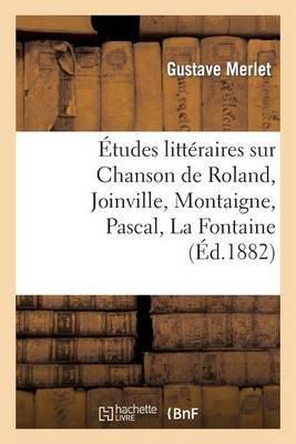 Etudes Litteraires Sur Chanson de Roland, Joinville, Montaigne, Pascal, La Fontaine, Boileau