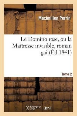 Le Domino Rose, Ou La Maitresse Invisible, Roman Gai. Tome 2