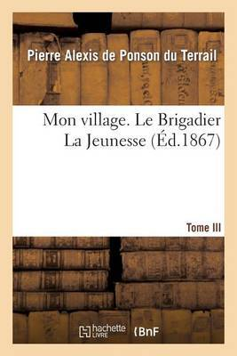 Mon Village. III. Le Brigadier La Jeunesse