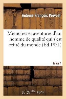 Memoires Et Aventures D'Un Homme de Qualite Qui S'Est Retire Du Monde. Tome 1
