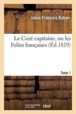 Le Cure Capitaine, Ou Les Folies Francaises. Tome 1