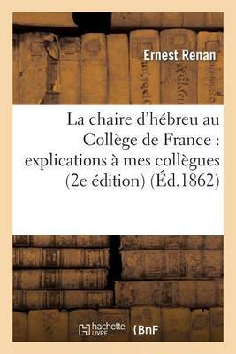 La Chaire D'Hebreu Au College de France: Explications a Mes Collegues (2e Edition)