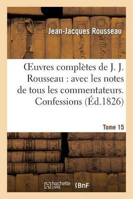Oeuvres Completes de J. J. Rousseau. T. 15 Confessions T1