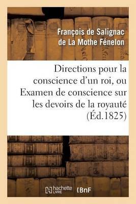 Directions Pour La Conscience D'Un Roi, Ou Examen de Conscience Sur Les Devoirs de La Royaute