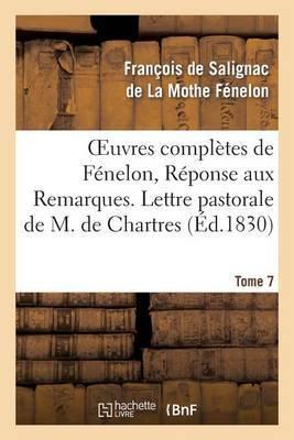 Oeuvres Completes de Fenelon, Tome 7 Reponse Aux Remarques. Lettre Pastorale
