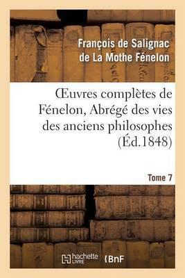 Oeuvres Completes de Fenelon, Tome 7 Abrege Des Vies Des Anciens Philosophes