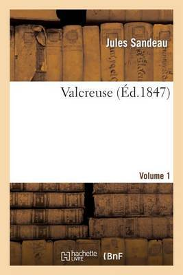 Valcreuse. Volume 1