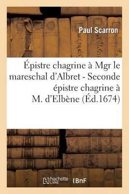 Epistre Chagrine a Mgr Le Mareschal D'Albret - Seconde Epistre Chagrine A M. D'Elbene