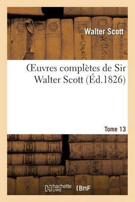 Oeuvres Completes de Sir Walter Scott. Tome 13