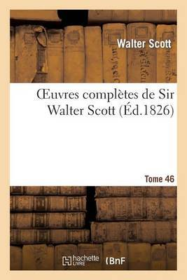 Oeuvres Completes de Sir Walter Scott. Tome 46