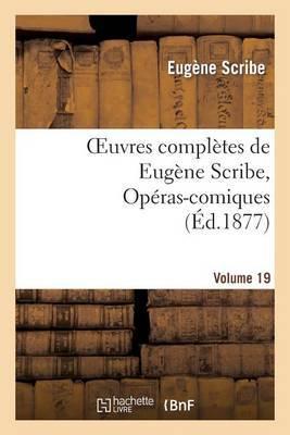 Oeuvres Completes de Eugene Scribe, Operas-Comiques. Ser. 4, Vol. 19