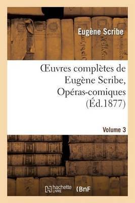Oeuvres Completes de Eugene Scribe, Operas-Comiques. Ser. 4, Vol. 3