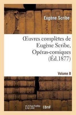 Oeuvres Completes de Eugene Scribe, Operas-Comiques. Ser. 4, Vol. 8