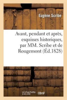 Avant, Pendant Et Apres, Esquisses Historiques