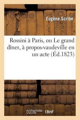 Rossini a Paris, Ou Le Grand Diner, a Propos-Vaudeville En Un Acte