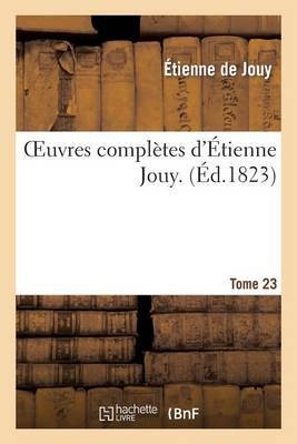 Oeuvres Completes D Etienne Jouy. T23