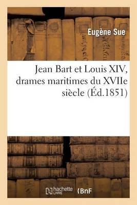 Jean Bart Et Louis XIV, Drames Maritimes Du Xviie Siecle