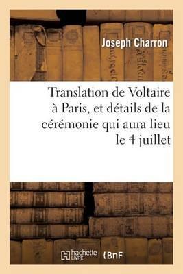 Translation de Voltaire a Paris, Et Details de La Ceremonie Qui Aura Lieu Le 4 Juillet
