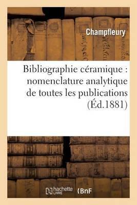 Bibliographie Ceramique: Nomenclature Analytique de Toutes Les Publications Faites En Europe