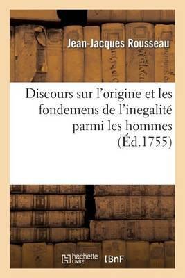 Discours Sur L'Origine Et Les Fondemens de L'Inegalite Parmi Les Hommes