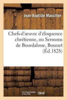 Chefs-D'Oeuvre D'Eloquence Chretienne, Ou Sermons de Bourdaloue, Bossuet, Fenelon, Massillon: , Sur La Verite de La Religion, Reunis En Corps D'Ouvrage