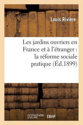 Les Jardins Ouvriers En France Et A L'Etranger: La Reforme Sociale Pratique