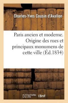 Paris Ancien Et Moderne. Origine Des Rues Et Principaux Monumens de Cette Ville