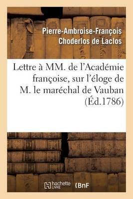 Lettre a MM. de L Academie Francoise, Sur L Eloge de M. Le Marechal de Vauban