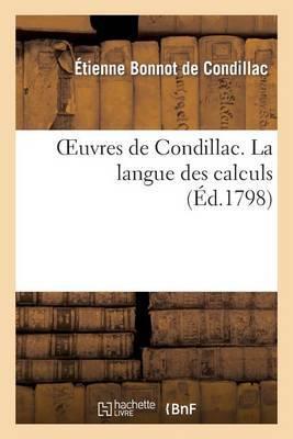 Oeuvres de Condillac. La Langue Des Calculs