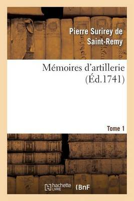 Memoires D'Artillerie. Tome 1
