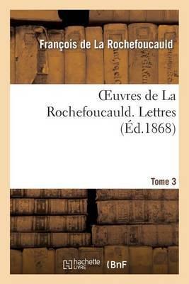 Oeuvres de La Rochefoucauld.Tome 3, Partie 1 Lettres
