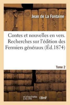 Contes Et Nouvelles En Vers. Recherches Sur L Edition Des Fermiers Generaux. Tome 2