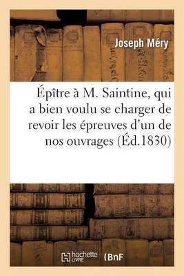 Epitre A M. Saintine, Qui a Bien Voulu Se Charger de Revoir Les Epreuves D'Un de Nos Ouvrages