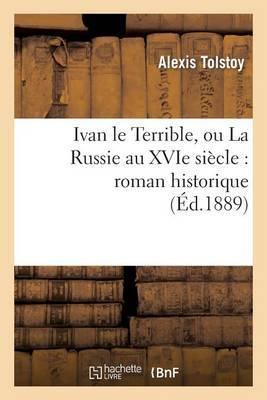 Ivan Le Terrible, Ou La Russie Au Xvie Siecle: Roman Historique