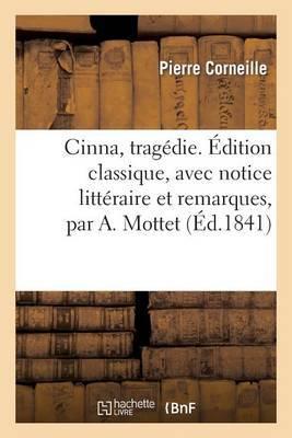 Cinna, Tragedie. Edition Classique, Avec Notice Litteraire Et Remarques, Par A. Mottet