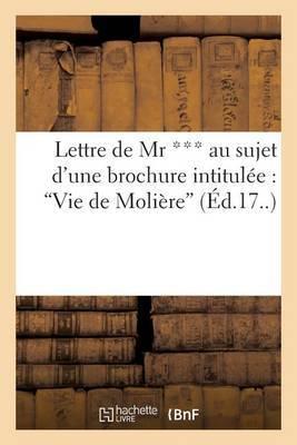 Lettre de MR *** Au Sujet D'Une Brochure Intitulee: Vie de Moliere
